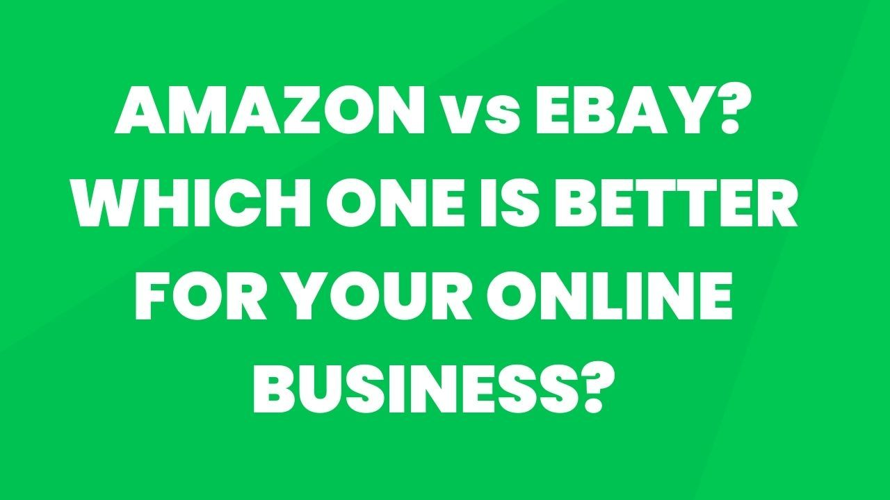 Selling on Amazon vs. eBay: Which is Better for Your Business?