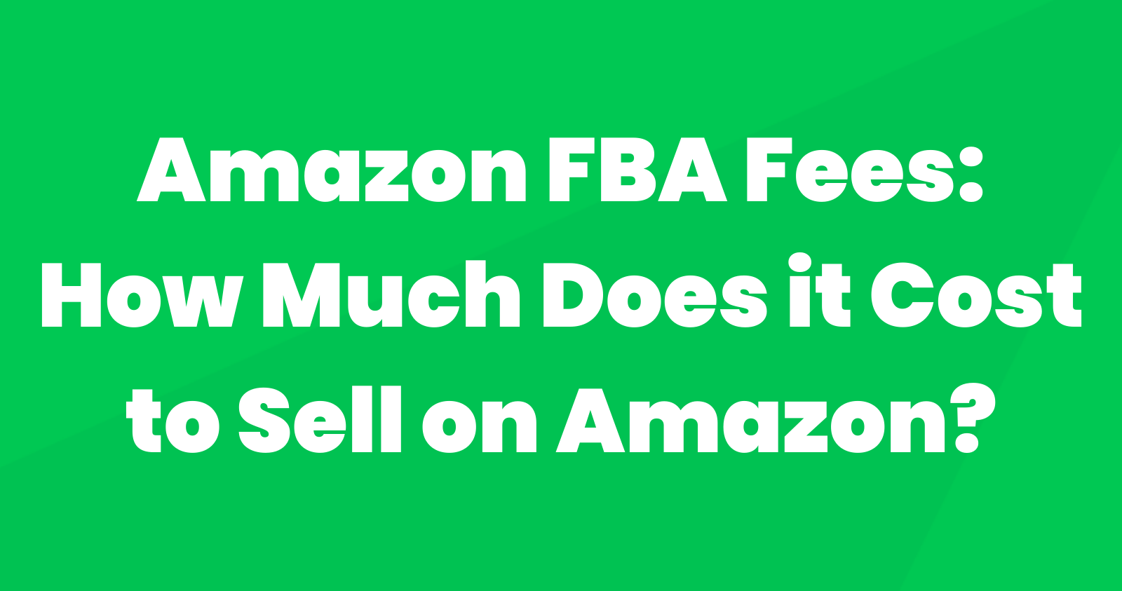 Amazon FBA Fees: How Much Does it Cost to Sell on Amazon?